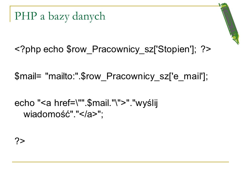 PHP a bazy danych < php echo $row_Pracownicy_sz[ Stopien ]; >
